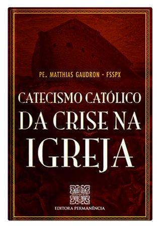 Catecismo Católico da Crise na Igreja - Pe. Mathias Gaudron, FSSPX