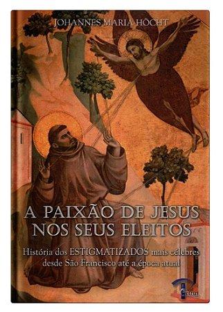 A Paixão de Jesus nos seus eleitos - Johannes Maria Hocht
