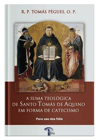 A Suma Teológica em Forma de Catecismo - Pe. Pègues O.P.