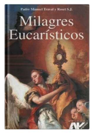 Milagres Eucarísticos - Padre Manuel Traval y Roset S.J.