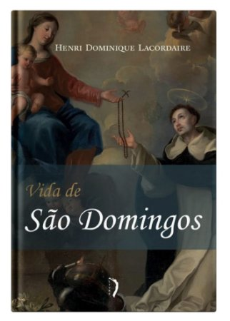 Vida de São Domingos - Henri-Dominique Lacordaire