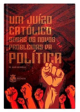 Um Juízo Católico sobre os Novos Problemas da Política - Pe. Julio Meinvielle