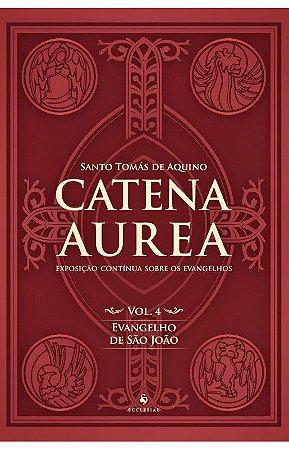 Catena Aurea Vol. 4 - Evangelho de S. Joao