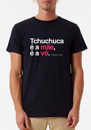 Camiseta Tchuchuca é a mãe, é a vó.