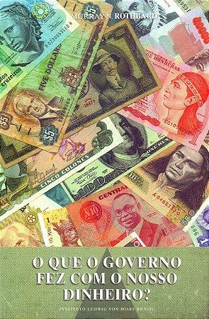 """Livro """"O que o Governo Fez com o Nosso Dinheiro?"""" Murray N. Rothbard"""