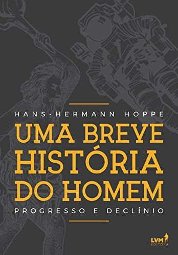 """Livro """"Uma Breve História do Homem. Progresso e Declínio"""" Hans-Hermann Hoppe"""