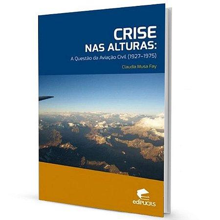 CRISE NAS ALTURAS: A Questão da Aviação Civil (1927-1975)