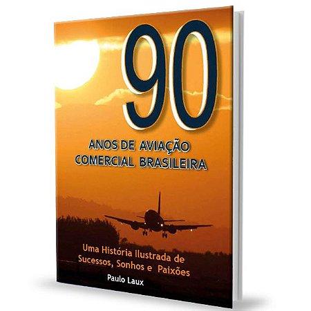 90 Anos de Aviação Comercial Brasileira - Paulo Laux