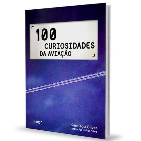 100 Curiosidades da Aviação - Santiago Oliver