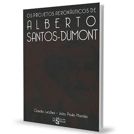 Os Projetos Aeronáuticos de Alberto Santos Dumont
