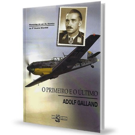 O Primeiro e o Último - Adolf Galland