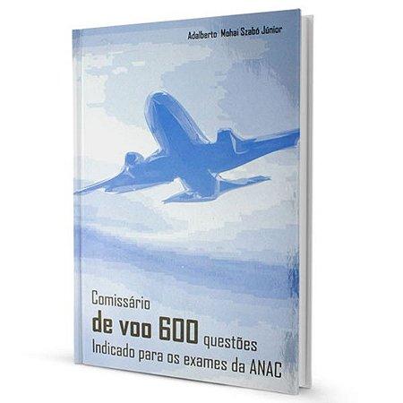 Comissário de voo - 600 questões - indicado para os exames da ANAC - Adalberto M. Szabó Jr.