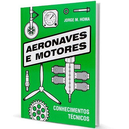 Aeronaves e Motores - Conhecimentos Técnicos – Jorge M. Homa