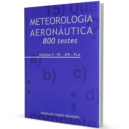 Meteorologia Aeronáutica - 800 testes - Volume II - PC/IFR/PLA - Ronaldo Gomes Brandão