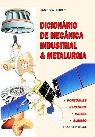 Dicionário de Mecânica Industrial & Metalurgia - Português, Inglês, Espanhol e Alemão