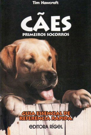 Cães - Primeiros Socorros - Guia Essencial de Referência Rápida
