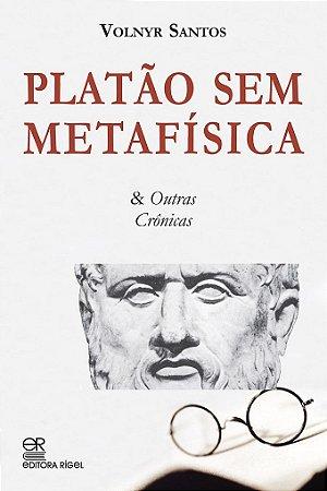 Platão sem Metafísica & Outras Crônicas