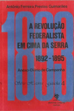 A Revolução Federalista Em Cima da Serra 1892-1895