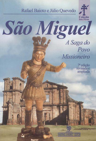SÃO MIGUEL DAS MISSÕES – Coleção Sete Povos – A Saga do Povo Missioneiro