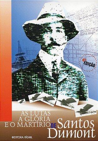 As Lutas, a Glória e o Martírio de Alberto Santos Dumont