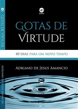Gotas de virtude: quarenta dias para um novo tempo