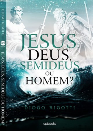 Livro Jesus: Deus, semideus ou homem?