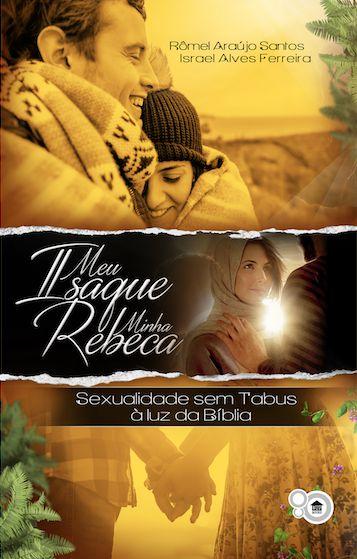 Meu Isaque, Minha Rebeca: sexualidade sem tabus à luz da Bíblia