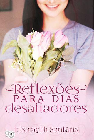 Reflexões para dias desafiadores (Elisabeth Santana)