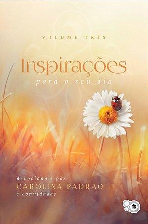 Inspirações para o seu dia - volume 3 (Carolina Padrão e convidadas)