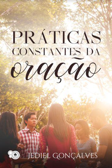 Práticas constantes da oração (Jediel Gonçalves)