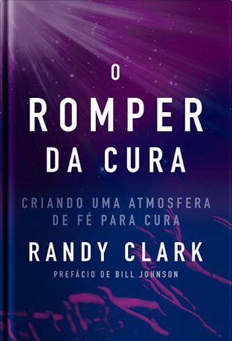 O romper da cura (Randy Clark)