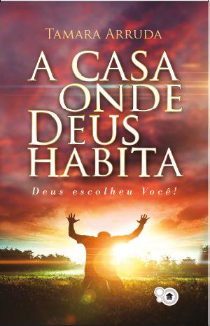 A casa onde Deus habita (Tamara Arruda)