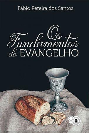 Fundamentos do Evangelho (Fábio Pereira dos Santos)