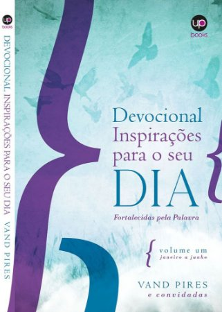 DEVOCIONAL INSPIRAÇÕES PARA O SEU DIA: FORTALECIDAS PELA PALAVRA (VOLUME 1)