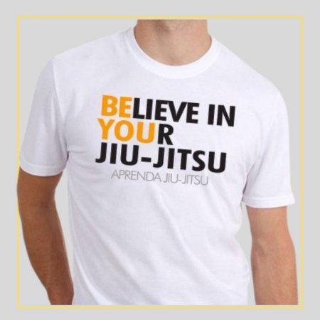 Camiseta Believe in Your Jiu-Jitsu