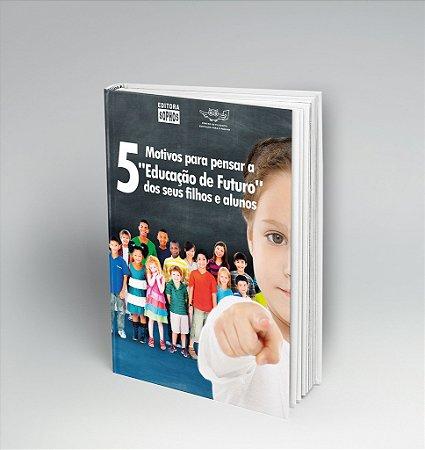 """5 Motivos para pensar a """"Educação de Futuro"""" Dos seus filhos e alunos [GRATUITO]"""