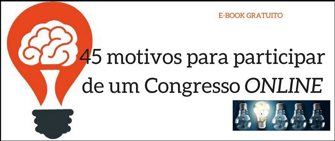 45 Motivos para participar de um Congresso on line [GRATUITO]