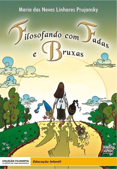 Filosofando com Fadas e Bruxas ( Ed. Infantil )
