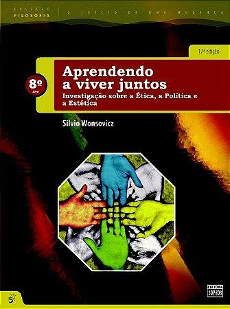 8º ANO - Aprendendo a viver juntos: Investigação sobre a Ética, a Política e a Estética