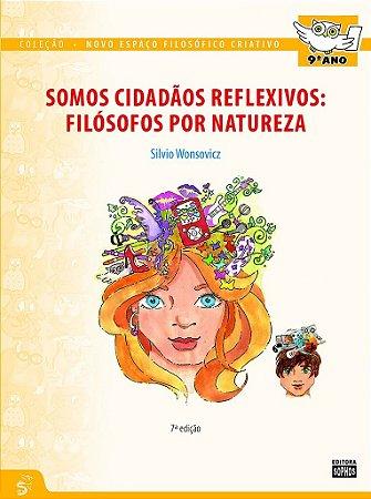 9º ANO - Somos Cidadãos Reflexivos: Filósofos por Natureza - 7ª Ed.
