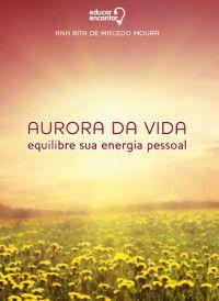 AURORA DA VIDA - equilibre sua energia pessoal