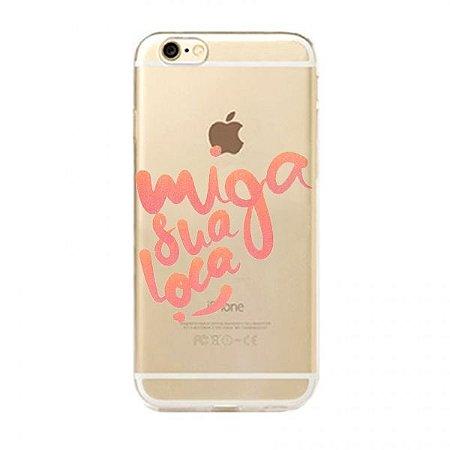 Capa Case Miga Sua Loca - Iphone 6/6S