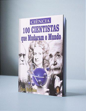 100 CIENTISTAS QUE MUDARAM O MUNDO