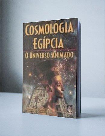 COSMOLOGIA EGÍPCIA: O UNIVERSO ANIMADO