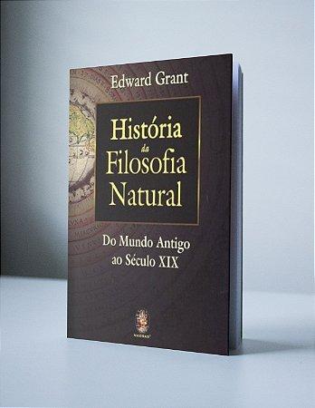 HISTÓRIA DA FILOSOFIA NATURAL: DO MUNDO ANTIGO AO SÉCULO XIX