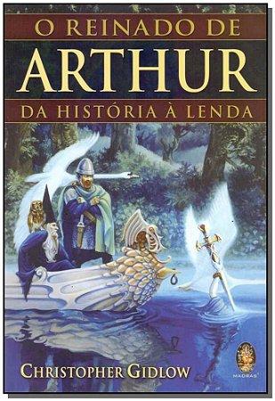 O REINADO DE ARTHUR DA HISTÓRIA A LENDA