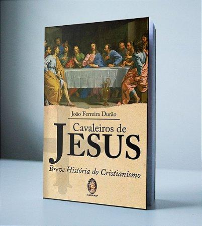 CAVALEIROS DE JESUS - BREVE HISTÓRIA DO CRISTIANISMO