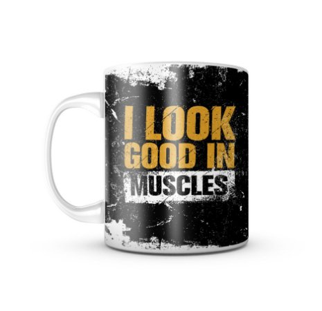 Caneca I Look Good In Muscles 325ML