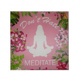 Quadro Don't Hate Meditate