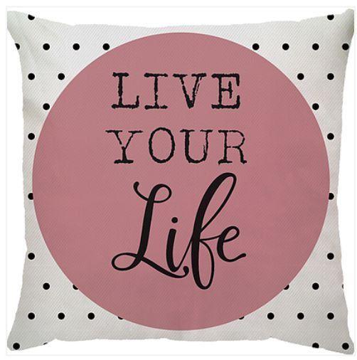 Capa de Almofada Live Your Life